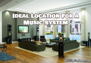 Ideal Location For a Music System According To Vastu Shastra