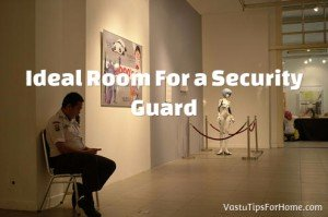 Ideal Room For a Security Guard As Per Vastu Shastra