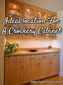 Ideal location For A Crockery Cabinet As Per Vastu Shastra